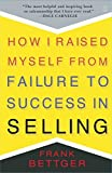 A business classic endorsed by Dale Carnegie, How I Raised Myself from Failure to Success in Selling is for anyone whose job it is to sell. Whether you are selling houses or mutual funds, advertisements or ideas—or anything else—this book is ...