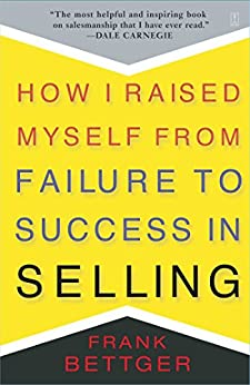 How I Raised Myself From Failure To Success In Selling (English Edition) von [Bettger, Frank]