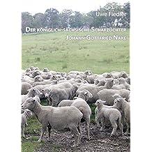 Der königlich-sächsische Schafzüchter Johann Gottfried Nake: Dem Andenken des Heimatforschers Roland Paeßler gewidmet (Beiträge zur Heimatforschung in Sachsen)