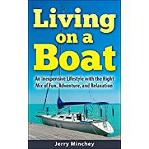 Living on a Boat: An Inexpensive Lifestyle with the Right Mix of Fun, Adventure, and Relaxation (English Edition)