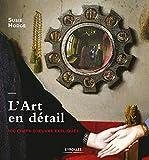 L'Art en détail: 100 chefs-d'oeuvre expliqués...