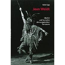 Jean Weidt: Idealist und Surrealist der europäischen Tanzszene (Theater | Tanz | Performance, Band 2)