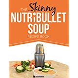 The Skinny NUTRiBULLET Soup Recipe Book: Delicious, Quick & Easy, Single Serving Soups & Pasta Sauces For Your Nutribullet.  All Under 100, 200, 300 & 400 Calories. (English Edition)