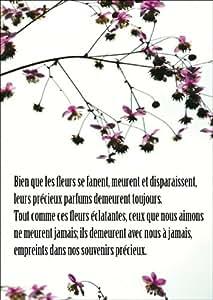 Bien que les fleurs se fanent, meurent et disparaissent, leurs précieux parfums demeurent toujours. Tout comme ces fleurs éclatantes, ceux que nous aimons ne meurent jamais; ils demeurent avec nous à jamais, empreints dans nos souvenirs précieux. carte de deuil, carte condoléances, carte de voeux réconfortante le chagrin avec fleurs