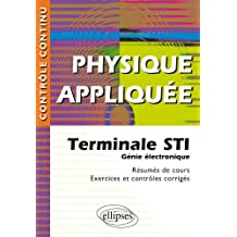 Physique appliquée : Terminale STI Génie électronique - Résumés de cours, exercices et contrôles corrigés