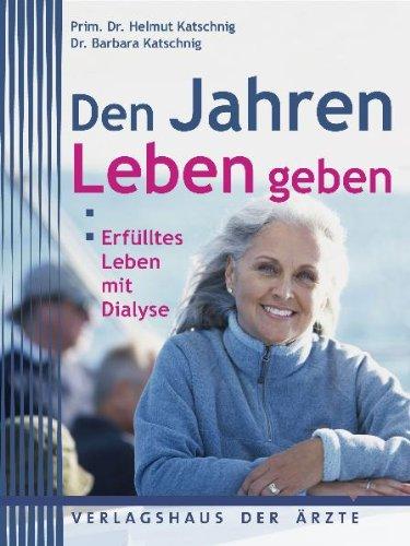 Verlagshaus Der Ärzte Den Jahren Leben geben: Erfülltes Leben mit Dialyse