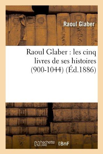 Raoul Glaber : les cinq livres de ses histoires (900-1044) (Éd.1886)
