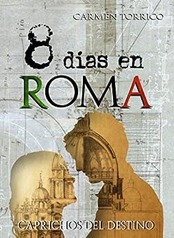 8 días en Roma: Caprichos del destino de [Torrico, Carmen]