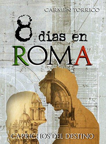 8 días en Roma: Caprichos del destino por Carmen Torrico