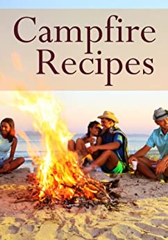 Campfire Recipes :The Ultimate Guide - Over 30 Quick & Easy Recipes (English Edition) von [Palmar, Jacob, Books, Encore]