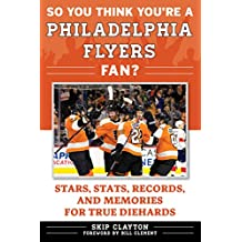 So You Think You're a Philadelphia Flyers Fan?: Stars, Stats, Records, and Memories for True Diehards (So You Think You're a Team Fan)