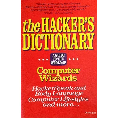 The Hacker's Dictionary: A Guide to the World of Computer Wizards by Guy L. Steele (1983-08-01)