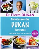 Todas las recetas de Dukan ilustradas (DIETA DUKAN)