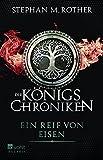 Ein Reif von Eisen (Die Königschroniken, Band 1) von Stephan M. Rother