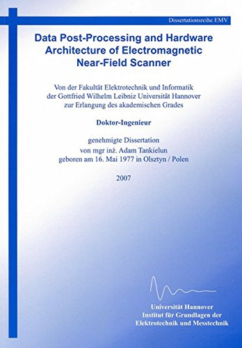 Data Post-Processing and Hardware Architecture of Electromagnetic Near-Field Scanner (Berichte aus der Hochfrequenztechnik)
