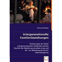 Intergenerationelle Familienbeziehungen: Verletzungen der Norm intergenerationeller Solidarität und die Qualität der Beziehung zwischen Jung und Alt - zur Bedeutung kritischer Lebensereignisse