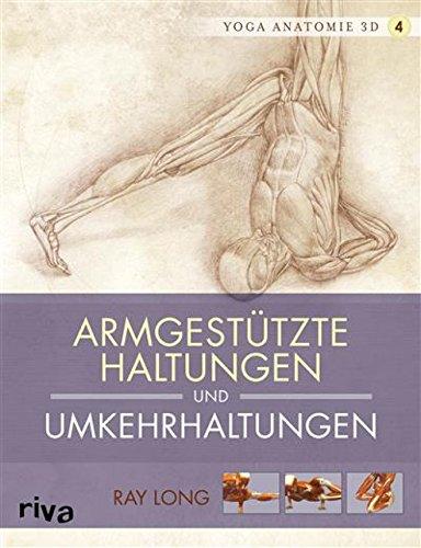 Yoga-Anatomie 3D: Armgestützte Haltungen und Umkehrhaltungen ...