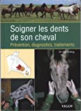 Telecharger Livres Soigner les dents de son cheval Prevention diagnostics traitements (PDF,EPUB,MOBI) gratuits en Francaise