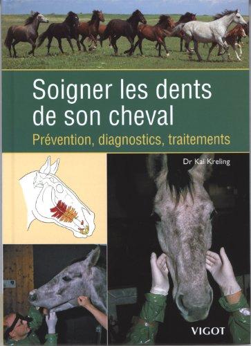 Soigner les dents de son cheval : Prévention, diagnostics, traitements par Kai Kreling