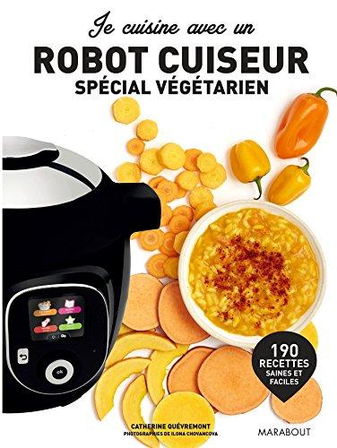Je cuisine avec un robot cuiseur - Spécial végétarien