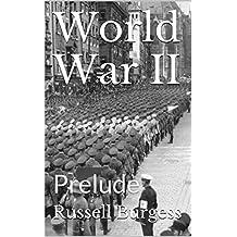 World War II: Prelude (World War II Month by Month Book 1)