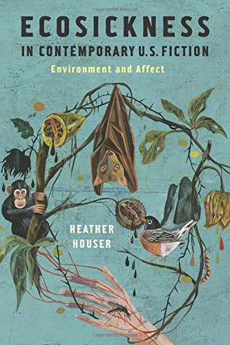 Ecosickness in Contemporary U.S. Fiction: Environment and Affect (Literature Now) by Heather Houser (2014-06-17)