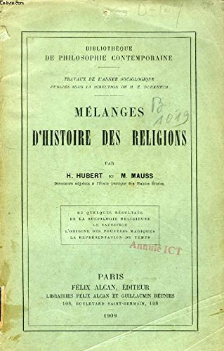 MELANGES D'HISTOIRE DES RELIGIONS (De quelques Résultats de la Sociologie religieuse, Le sacrifice, L'origine des pouvoirs magiques, La représentation du Temps)
