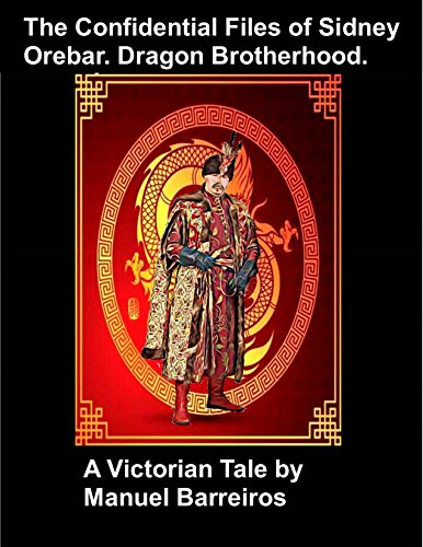 Book cover image for The Confidential Files of Sidney Orebar. Dragon Brotherhood.: A Victorian Tale.