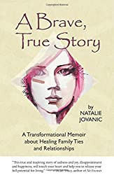 A Brave, True Story: A Tranformational Memoir about Healing Family Ties and Relationships