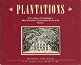 Plantations: Forty-four of Louisianas most beautiful antebellum plantation homes