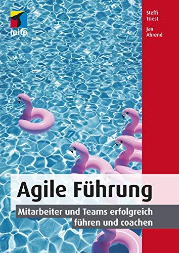 Agile Führung: Mitarbeiter und Teams erfolgreich führen und coachen (mitp Business)