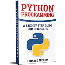 Python Programming: A Step By Step Guide For Beginners (English Edition)