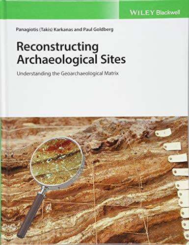 Reconstructing Archaeological Sites: Understanding the Geoarchaeological Matrix por Panagiotis Karkanas