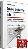 Dazu befehle ich ...! inkl. ergänzendes E-Book: Handbuch für militärische Führer; Führungsprozess bis Divisionsebene - Rainer Oestmann