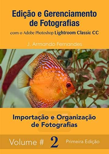 Importação e Organização de Fotografias: com o aplicativo Adobe Photoshop Lightroom Classic CC (Edição e Gerenciamento de Fotografias Livro 2) (Portuguese Edition)