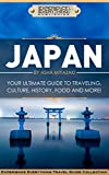 Japan:  Your Ultimate Guide to Travel, Culture, History, Food and More!: Experience Everything Travel Guide CollectionTM