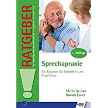 Sprechapraxie: Ein Ratgeber für Betroffene und Angehörige (Ratgeber für Angehörige, Betroffene und Fachleute)