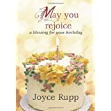May You Rejoice: A Blessing for Your Birthday by Joyce Rupp (2010-11-01)
