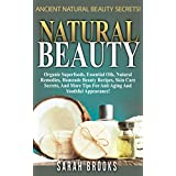 Natural Beauty: Ancient Natural Beauty Secrets! - Organic Superfoods, Essential Oils, Natural Remedies, Homeade Beauty Recipes, Skin Care Secrets, And ... Foods, Ten Years Younger) (English Edition)