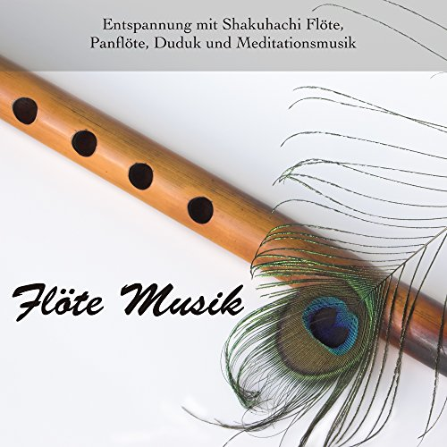 Flöte Musik - Entspannung mit Shakuhachi Flöte, Panflöte, Duduk und Meditationsmusik