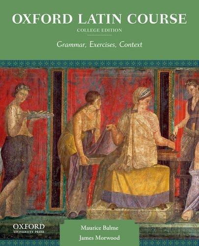 Oxford Latin Course, College Edition: Grammar, Exercises, Context by Maurice Balme (2012-02-10)