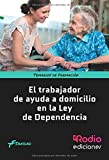 EL TRABAJADOR DE AYUDA A DOMICILIO EN LA LEY DE LA DEPENDENCIA (Manuales Formativos)