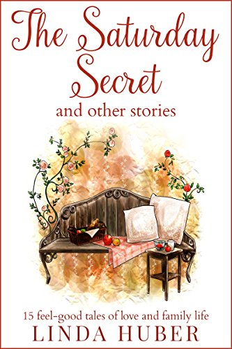 Book cover image for The Saturday Secret and other stories: fifteen feel-good tales of love and family life