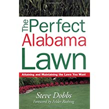 The Perfect Alabama Lawn: Attaining and Maintaining the Lawn You Want