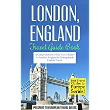 London Travel Guide: London, England: Travel Guide Book—A Comprehensive 5-Day Travel Guide to London, England & Unforgettable English Travel (Best Travel ... to Europe Series Book 9) (English Edition)