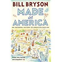 Made In America: An Informal History of American English (Bryson, Band 10)