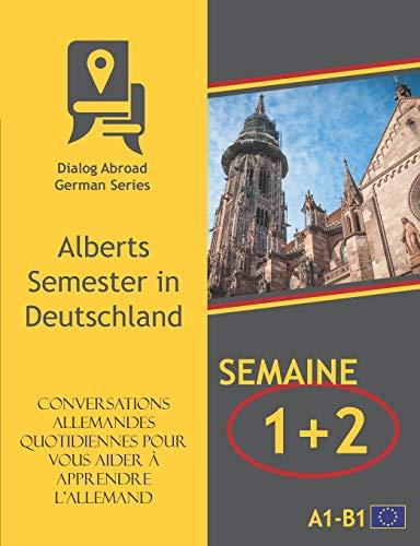 Conversations allemandes quotidiennes pour vous aider à apprendre l'allemand - Semaine 1/Semaine 2: Alberts Semester in Deutschland par Dialog Abroad Books
