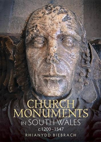 Church Monuments in South Wales, c.1200-1547 (12) (Boydell Studies in Medieval Art and Architecture)