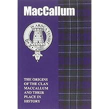 MacCallum: The Origins of the Clan MacCallum and Their Place in History: The Origins of the Clan MacCallum and Their Place in Scotland's History (Scottish Clan Mini-Book)
