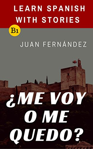 Learn Spanish with Stories (B1): ¿Me voy o me quedo? - Spanish Intermediate por Juan Fernández